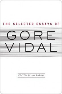 The Selected Essays - Gore Vidal, Jay Parini