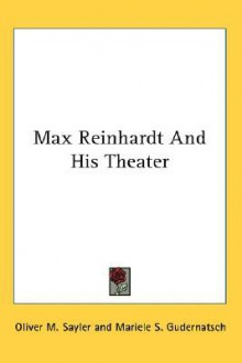 Max Reinhardt and His Theater - Oliver Sayler, Mariele Gudernatsch