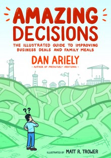 Amazing Decisions - Dan Ariely
