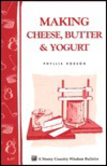 Making Cheese, Butter & Yogurt: Storey Country Wisdom Bulletin A-57 - Phyllis Hobson