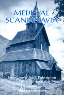 Medieval Scandinavia: From Conversion to Reformation, Circa 800-1500 - Birgit Sawyer, P.H. Sawyer