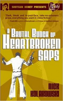 A Brutal Bunch of Heartbroken Saps - Nick Kolakowski