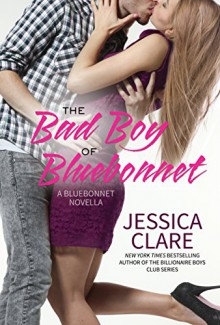 The Bad Boy of Bluebonnet - Jessica Clare