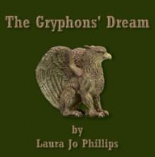 The Gryphons' Dream - Laura Jo Phillips