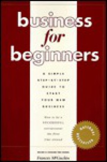 Business For Beginners: a simple step-by-step guide to start your new business, 2nd edition - Frances R. McGuckin