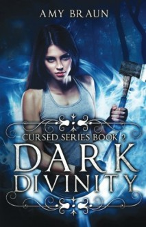 Dark Divinity: A Cursed Novel (Volume 2) - Amy Braun