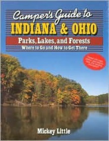 Camper's Guide to Indiana and Ohio: Parks, Lakes, and Forests - Mickey Little