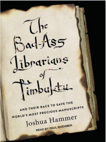 The Bad-Ass Librarians of Timbuktu: And Their Race to Save the World's Most Precious Manuscripts - Paul Boehmer,Joshua Hammer