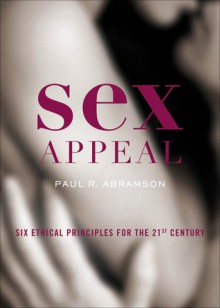 Sex Appeal: Six Ethical Principles for the 21st Century - Paul R. Abramson