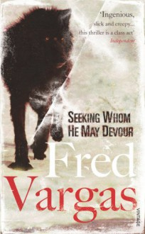Seeking Whom He May Devour - Fred Vargas