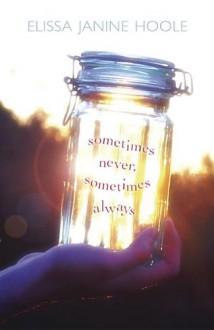 Sometimes Never, Sometimes Always - Elissa Janine Hoole