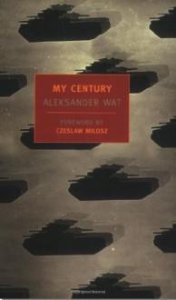 My Century - Aleksander Wat, Richard Lourie, Czesław Miłosz