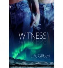 Witness - L.A. Gilbert