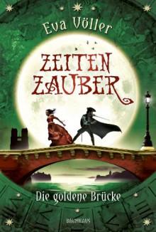 Zeitenzauber - Die goldene Brücke: Band 2 - Eva Völler