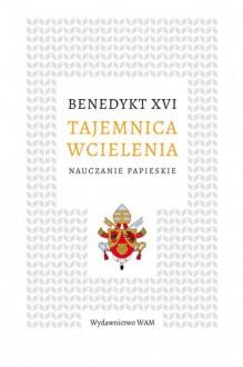 Tajemnica wcielenia - Benedykt XVI