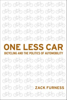 One Less Car: Bicycling and the Politics of Automobility (Sporting) - Zack Furness