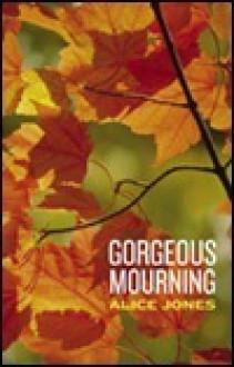 Gorgeous Mourning - Alice Jones