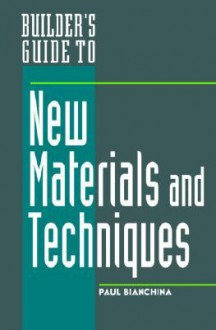 Builder's Guide to New Materials & Techniques - Paul Bianchina