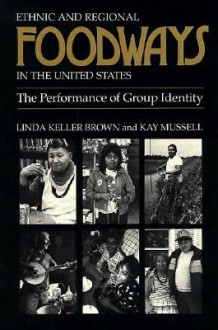 Ethnic Regional Foodways United States: Performance Of Group Identity - Linda Keller Brown, Kay Mussell