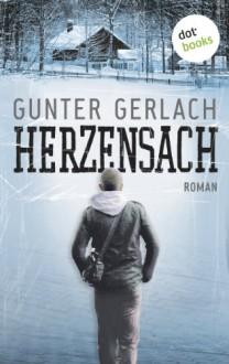 Herzensach: Roman - Gunter Gerlach