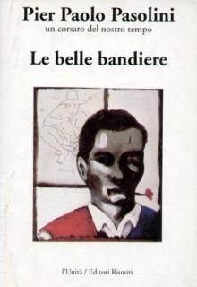 Le belle bandiere - Pier Paolo Pasolini