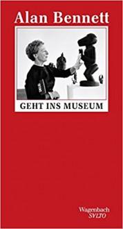 Alan Bennett geht ins Museum (SALTO) - Alan Bennett