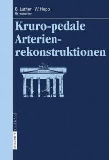 Kruropedale Arterienverschl Sse: Diagnostiken Und Behandlungsverfahren - W. Hepp, Wolfgang Hepp