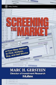 Screening the Market: A Four-Step Method to Find, Analyze, Buy and Sell Stocks - Marc H. Gerstein