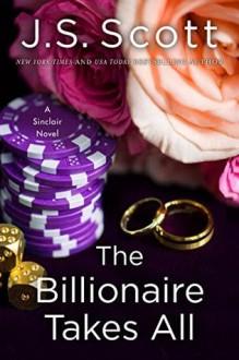 The Billionaire Takes All - J.S. Scott