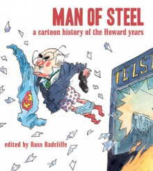 Man of Steel: A Cartoon History of the Howard Years - Russ Radcliffe