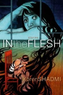 In the Flesh: Stories - Koren Shadmi