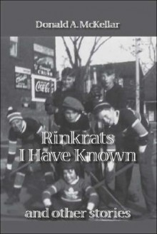 Rinkrats I Have Known and Other Stories - Donald A. McKellar