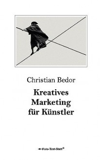Kreatives Marketing Für Künstler (German Edition) - Christian Bedor