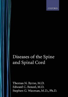 Diseases of the Spine and Spinal Cord - Thomas N. Byrne, Stephen G. Waxman, Edward C. Benzel