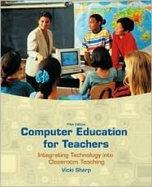 Computer Education for Teachers: Integrating Technology Into Classroom Teaching with Computer Lab CD-ROM and Powerweb - Vicki F. Sharp, Vicki Sharp