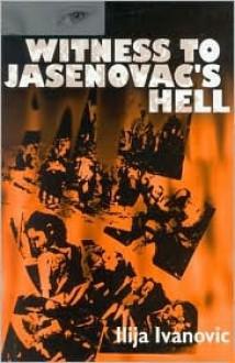 Witness to Jasenovac's Hell - Ilija Ivanovic, John Orville Greenwood