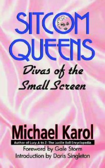 Sitcom Queens: Divas of the Small Screen - Michael Karol