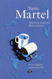 Historia rodziny Roccamatio - Yann Martel