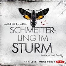 Schmetterling im Sturm - Walter Lucius,Frank Arnold,Der Audio Verlag