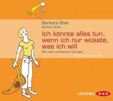 Ich könnte alles tun, wenn ich nur wüsste, was ich will: Mit vielen praktischen Übungen. Lesung - Barbara Sher, Barbara Smith, Ulrike Hübschmann
