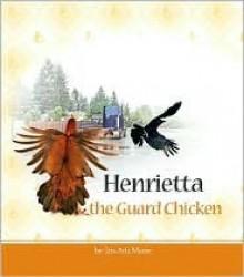 Henrietta the Guard Chicken - Iris-Arla Moore