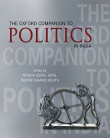 The Oxford Companion to Politics in India - Niraja Gopal Jayal, Pratap Bhanu Mehta