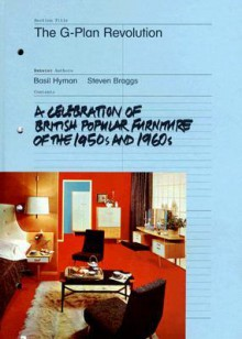 The G-Plan Revolution: A Celebration of British Popular Furniture of the 1950s and 1960s - Basil Hyman, Steven Braggs