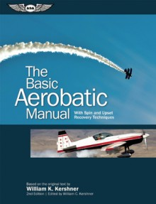 The Basic Aerobatic Manual: With Spin and Upset Recovery Techniques - William K. Kershner