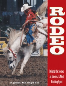Rodeo: Behind the Scenes at America's Most Exciting Sport - Lynn Campion