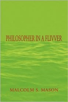 Philosopher in a Flivver - Malcolm S. Mason