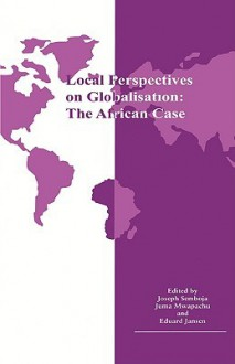Local Perspectives on Globalisation - Joseph Semboja, Juma Mwapachu