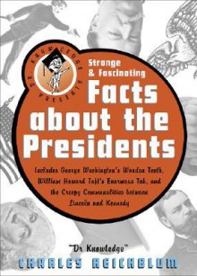 Dr Knowledge Presents Strange & Fascinating Facts about the Presidents - Charles Reichblum