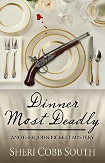 Dinner Most Deadly: Another John Pickett Mystery (John Pickett Mysteries) - Sheri Cobb South