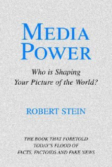 Media Power: Who Is Shaping Your Picture of the World? - Robert Stein